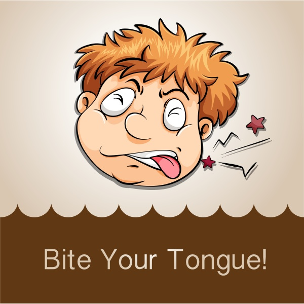 bite your tongue idiom