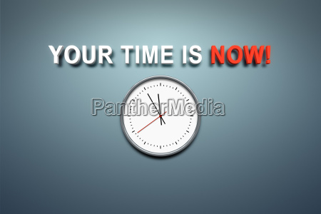 your time is now at the