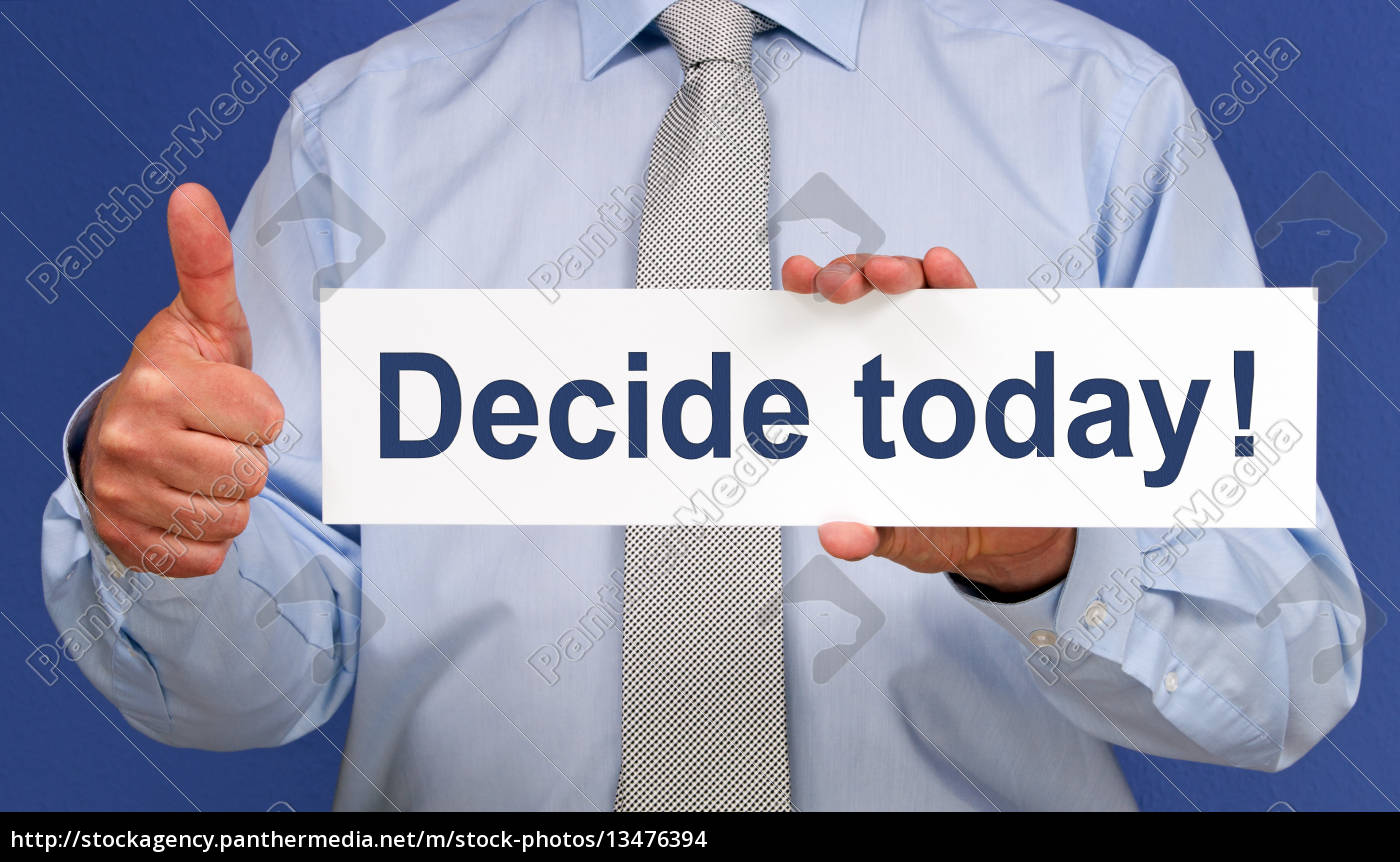 decide, today, ! - 13476394