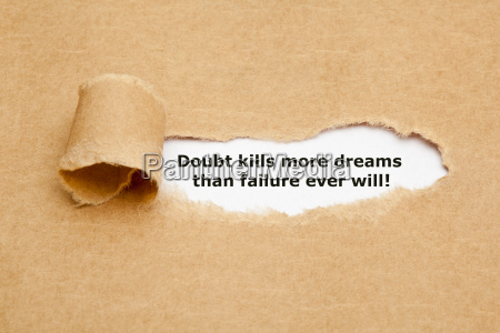 doubt kills more dreams than failure