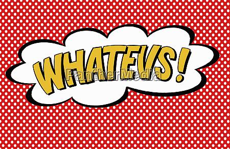 the abbreviation whatevs in speech bubble