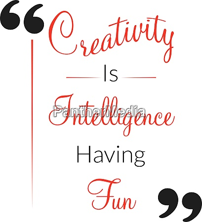 creativity is intelligence having fun inspiring