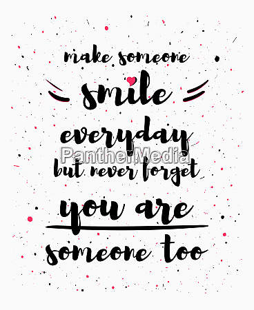 make someone smile everyday but never