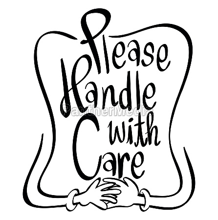 word expression for please handle with
