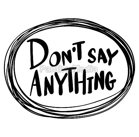 word expression for dont say anything